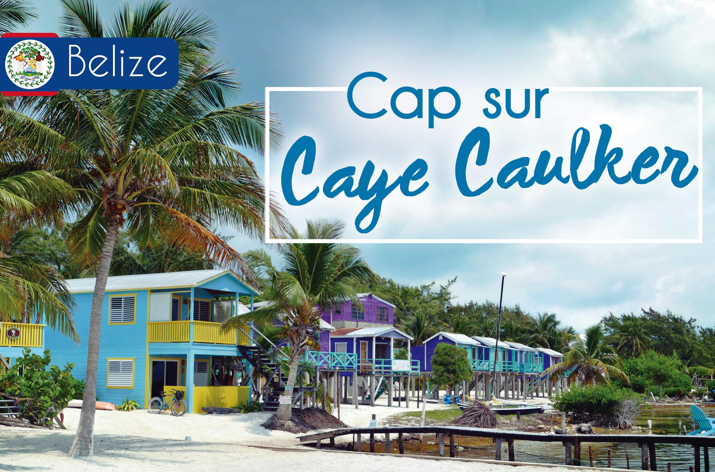voyage au Belize sur l'île paradisiaque de Caye Caulker - Cabanes et cocotiers à perte de vue