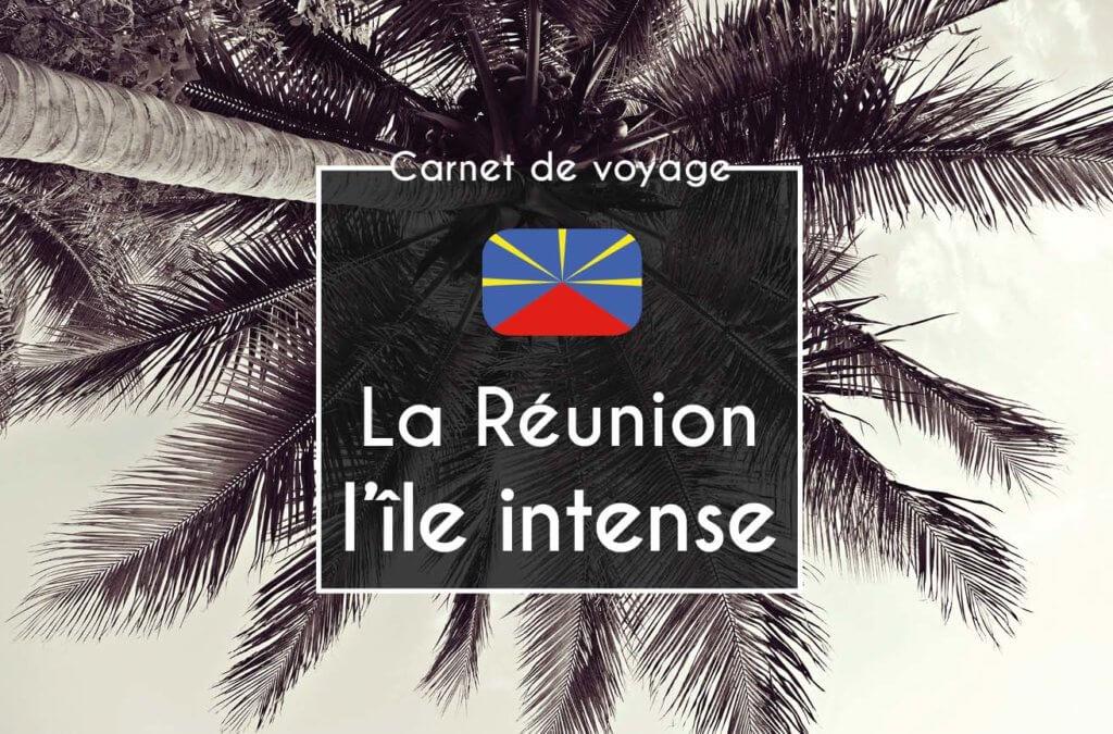 carnet de voyage à La Réunion, l'île intense